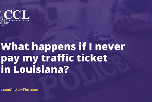 What happens if I never pay my traffic ticket in Louisiana - crescent city law firm - new orleans la