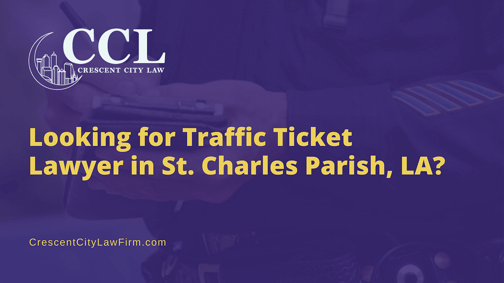 Traffic Ticket Lawyer in St. Charles Parish, LA - crescent city law firm