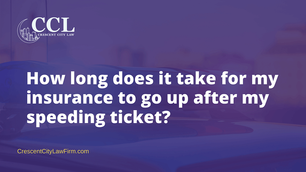 How long does it take for my insurance to go up after my speeding ticket - crescent city law firm - new orleans la