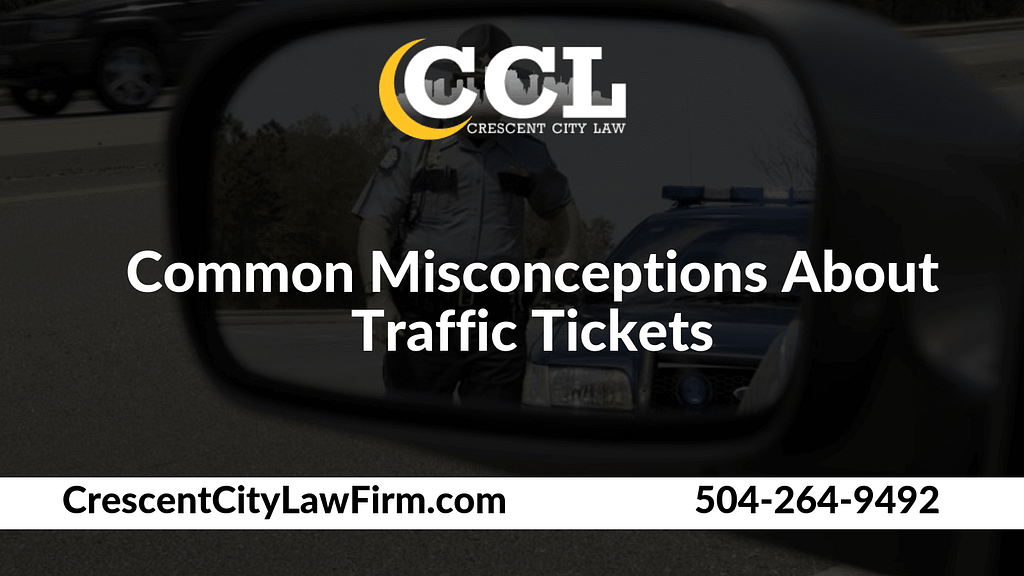 Common Misconceptions About Traffic Tickets _ Crescent City Law new orleans louisiana