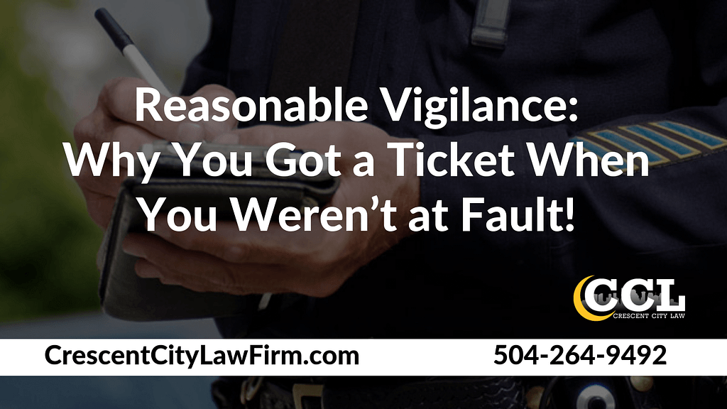 Reasonable Vigilance_ Why You Got a Ticket When You Weren't at Fault - Crescent City Law new orleans louisiana