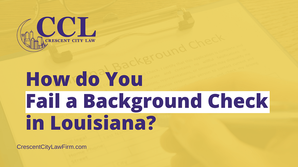 How do You Fail a Background Check in Louisiana - crescent city law firm